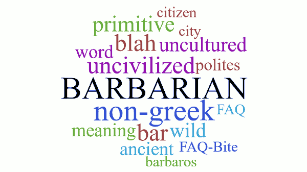 Barbarian, primitive, citizen, city, primitive, word, blah, uncultured, uncivilized, polites, non-greek, FAQ, meaning, bar, wild, ancient, barbaros, FAQ Bite